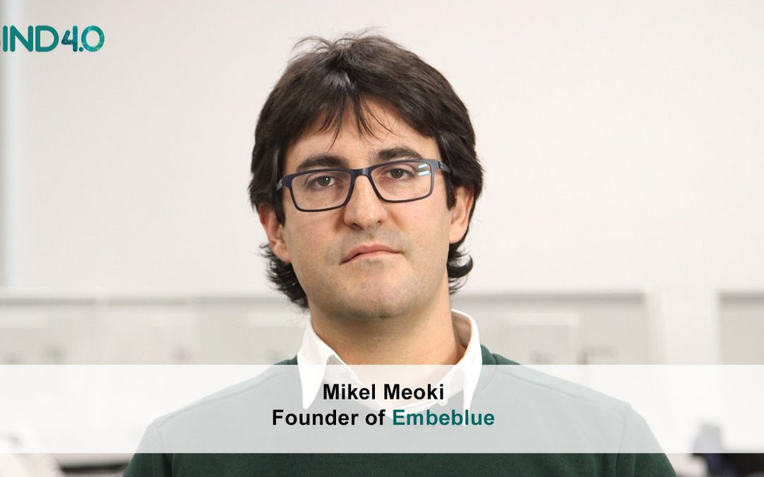 "Mikel Meoki (Embeblue): ""We design, produce and program IoT devices"""